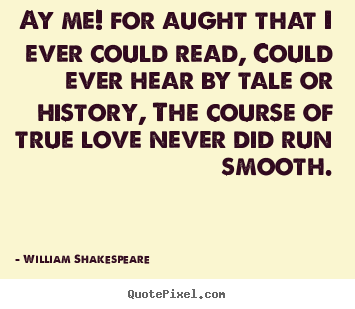 William Shakespeare Picture Quotes   Ay Me! For Aught That I Ever Could  Read,
