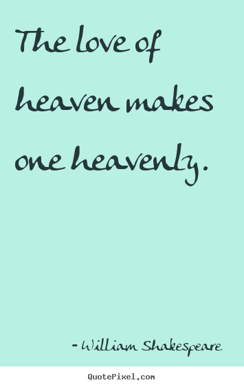 Shakespeare Quotes About Love Unique Make Image Quotes About Love  The Love Of Heaven Makes One Heavenly.