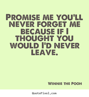 How To Design Picture Quotes About Love   Promise Me Youu0027ll Never Forget Me