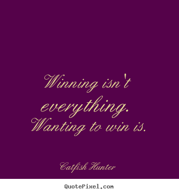 Quotes about motivational - Winning isn't everything. wanting to win is.