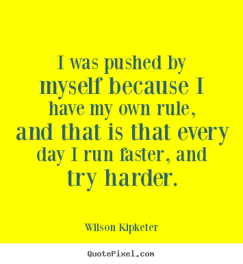 Make custom poster quote about motivational - I was pushed by myself because i have my own rule,..