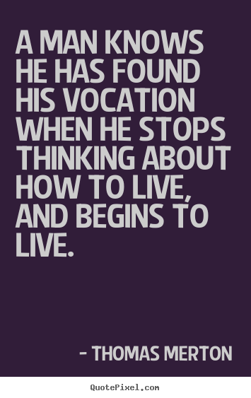 Create graphic picture quotes about motivational - A man knows he has found his vocation when he stops..