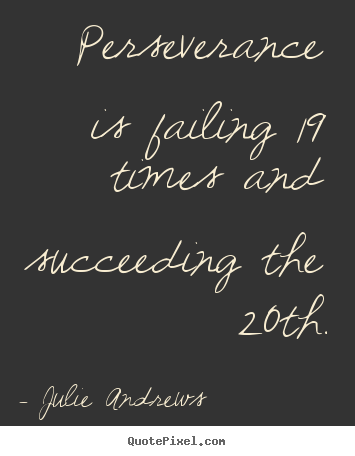 Make custom picture quotes about motivational - Perseverance is failing 19 times and succeeding the 20th.