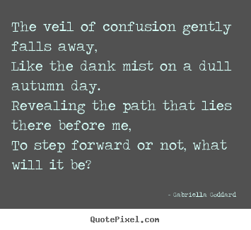 Design picture quote about motivational - The veil of confusion gently falls away,like..