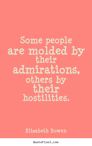 Quote about motivational - Some people are molded by their admirations,..