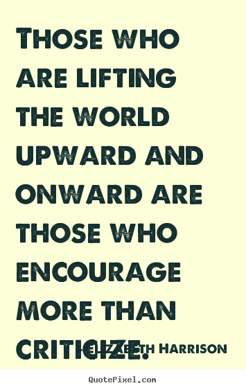 Quote about motivational - Those who are lifting the world upward and onward are..