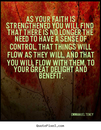As your faith is strengthened you will find that there.. Emmanuel Teney greatest motivational quotes