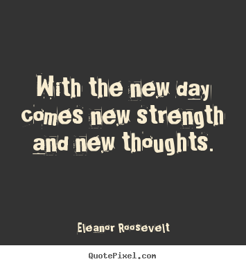Quotes about motivational - With the new day comes new strength and new thoughts.