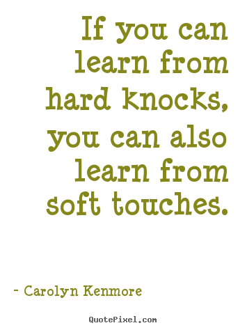 Design your own picture quotes about motivational - If you can learn from hard knocks, you can also learn from..