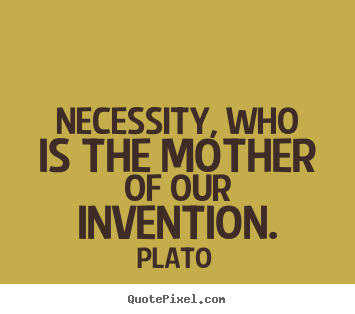 Plato pictures sayings - Necessity, who is the mother of our invention. - Motivational quotes