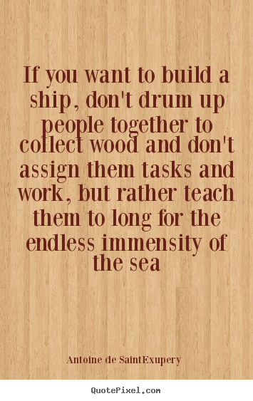 Quotes about motivational - If you want to build a ship, don't drum up people together to..