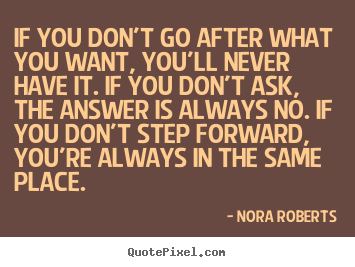 Quotes about motivational - If you don't go after what you want, you'll..