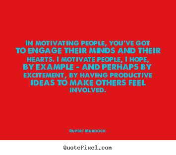 Motivational quote - In motivating people, you've got to engage their..