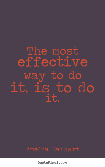 Amelia Earhart poster quote - The most effective way to do it, is to do it. - Motivational quotes