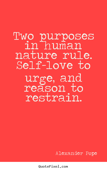 Alexander Pope Picture Quotes Two Purposes In Human Nature Rule Self Love To Motivational