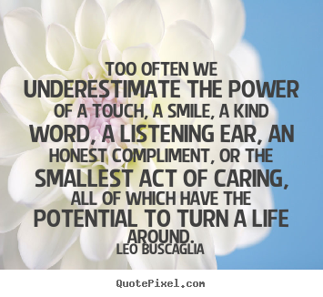 Leo Buscaglia picture quote - Too often we underestimate the power of a touch,.. - Motivational quote