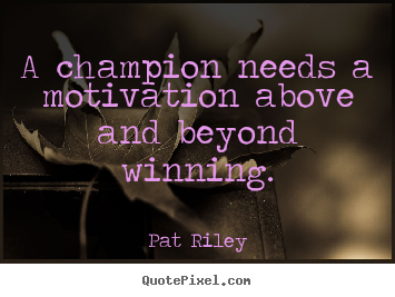 Pat Riley picture quotes - A champion needs a motivation above and beyond winning. - Motivational quotes