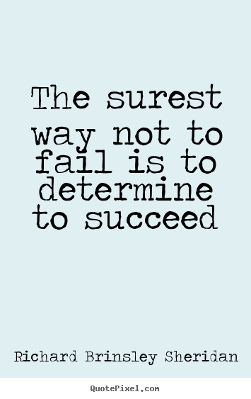 Motivational quotes - The surest way not to fail is to determine to succeed