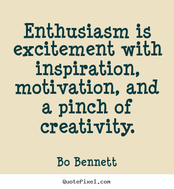 Make custom picture quotes about motivational - Enthusiasm is excitement with inspiration, motivation,..