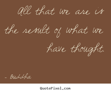 Quotes about motivational - All that we are is the result of what we have thought.