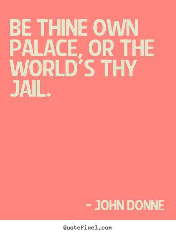 Quotes about motivational - Be thine own palace, or the world's thy jail.