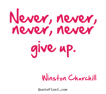 Quotes about motivational - Never, never, never, never give up.