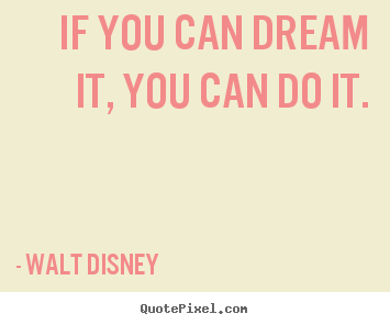 walt disney picture quotes if you can dream it you can