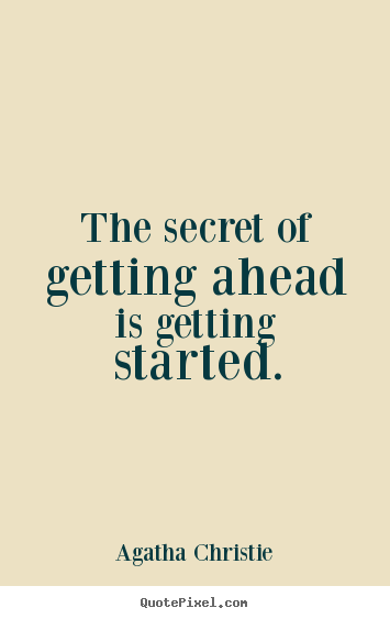 Motivational quotes - The secret of getting ahead is getting started.