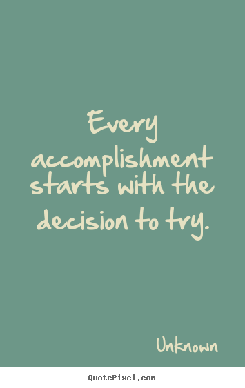 Quote about motivational - Every accomplishment starts with the decision..