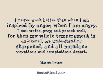 Design pictures sayings about motivational - I never work better than when i am inspired by anger;..