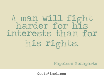 Quotes about motivational - A man will fight harder for his interests than..