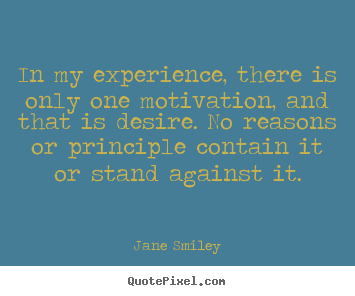 Motivational quotes - In my experience, there is only one motivation,..