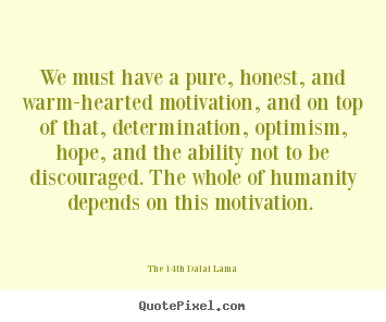 Motivational quote - We must have a pure, honest, and warm-hearted motivation, and on..