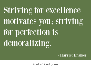 Harriet Braiker image quotes - Striving for excellence motivates you; striving for perfection.. - Motivational quotes