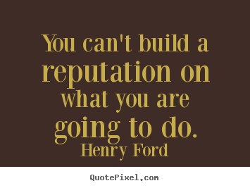 Quote about motivational - You can't build a reputation on what you are going..