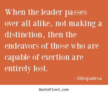 When the leader passes over all alike, not making a distinction, then.. Hitopadesa popular motivational quote