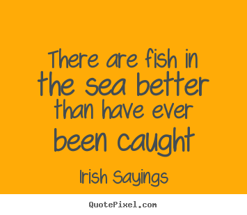 Create graphic picture quotes about motivational - There are fish in the sea better than have ever been caught