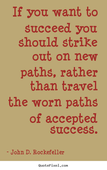 Motivational quotes - If you want to succeed you should strike out on new paths,..