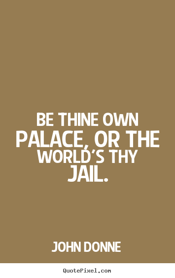 john donne picture quote be thine own palace or the