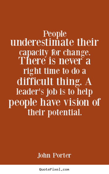 Quotes about motivational - People underestimate their capacity for change...