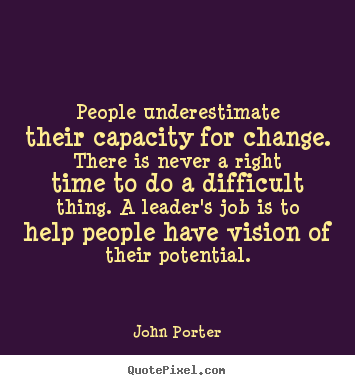 Quote about motivational - People underestimate their capacity for change. there is..
