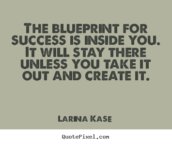 Make picture quotes about motivational - The blueprint for success is inside you. it will stay there..