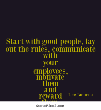 Motivational quote - Start with good people, lay out the rules, communicate with..
