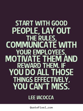 Quotes about motivational - Start with good people, lay out the rules,..