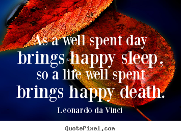 As A Well Spent Day Brings Happy Sleep So A Life Leonardo Da Vinci Motivational Quote