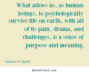 Barbara De Angelis picture quotes - What allows us, as human beings, to psychologically survive.. - Motivational quotes