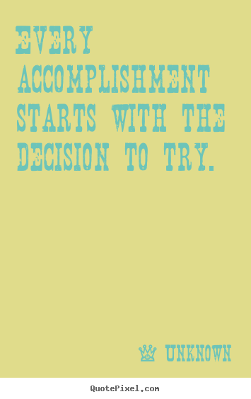 Design custom picture quotes about motivational - Every accomplishment starts with the decision to try.
