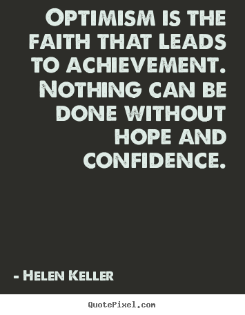 Optimism is the faith that leads to achievement. nothing can be.. Helen Keller popular motivational quotes