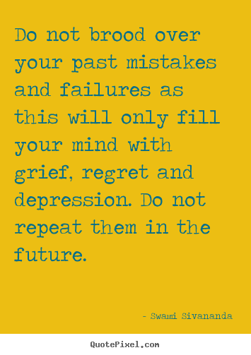 Motivational quotes - Do not brood over your past mistakes and failures as this will..