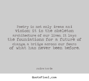 Audre Lorde picture quotes - Poetry is not only dream and vision; it is the skeleton.. - Motivational quotes